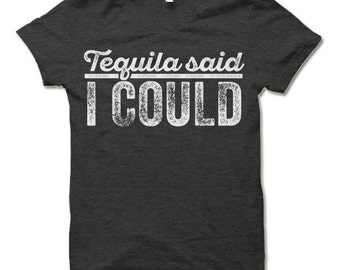Tequila Said I Could Shirt.  Cool T Shirt. Fun Party Shirts.