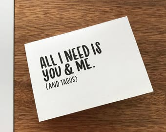 Greeting card, 'All I need is you & me (and tacos)', blank inside