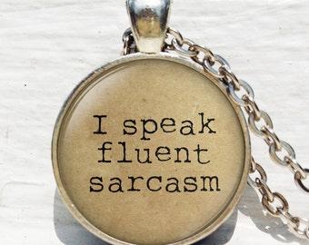 I speak fluent sarcasm ,literary Gift , Funny Quote Jewelry , Sarcastic , Geekery - Sassy