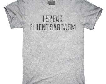 I Speak Fluent Sarcasm T-Shirt, Hoodie, Tank Top, Gifts