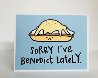 Sorry I've Benedict Lately, Greeting Card. Funny Apology Card. Funny Sorry Card. Funny I'm Sorry Card. Eggs Benedict. Funny Food Card. Eggs.