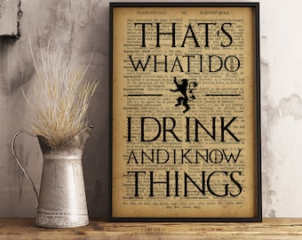 That's what i do I drink and I know Things Quote Print Wall Art Game of Thrones Print Tyrion Lannister inspired wall art Poster Gift for men