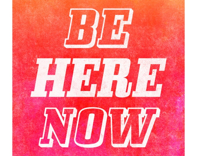 Inspirational Poster - Positive Quote - Buddhism - Zen - Meditation - Be Here Now - Art Print - Typography - Ram Dass - Live in the Moment