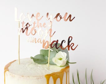 Love You to the Moon and Back / Cake Topper / Wedding Cake Topper / Rose Gold Cake Decoration / Romantic Cake Topper / Modern Calligraphy