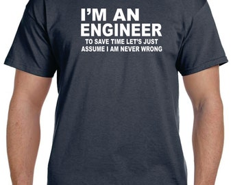 Engineer Gifts I'm An ENGINEER To SAVE TIME Let's Assume I'm Never Wrong Funny tshirt Civil Engineer T-Shirt Mens Engineer Shirt .