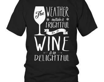 Limited Edition - The Weather is Frightful but the Wine is Delightful T- Shirt
