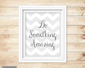 Do Something Amazing Chevron Wall Art Quote Black Grey Motivational Teen Dorm Room Bedroom Printable 8x10 Digital JPG Instant Download (73)