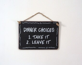 dinner choices sign take it or leave it, kitchen funny sign, gift for mom, wall decor, black and white, chalk board, custom signs