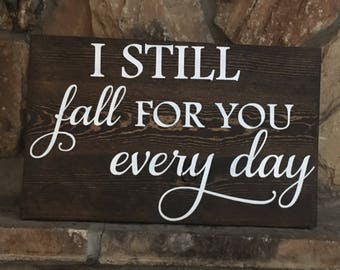 I still fall for you everyday wood sign, hand painted, love sign, wedding gift, bedroom decor, wife present, wood sign