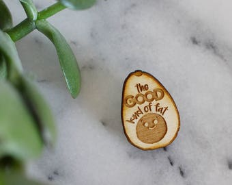 The Good Kind of Fat - Avocado Pin - Wood Lapel Badge Brooch - Gifts for Her Under 10