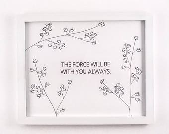 Star Wars Quote/ Obi Wan Quote/ The Force Will Be With You/ Star Wars Art/Star Wars Gift/Star Wars Inspirational Quote/Modern Star Wars Art