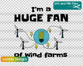 SVG File - PNG - Cut File - Huge Fan Of Wind Farms - Silhouette File - Cricut SVG - Alternative Energy Conservation Wind Power