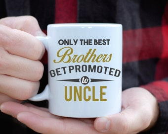 Only The Best Brothers Get Promoted To Uncle Mug, Gift for Brother, Baby Announcement, Baby Shower Gift, New Uncle Gift, Best Uncle Ever