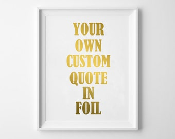 Custom GOLD FOIL PRINT -  Customize To Any Quote You Want! / Gold or Silver Foil Sign / Real Foil Print / Pick Background Color