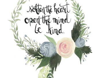 Soften the Heart, Open the Mind, Be Kind