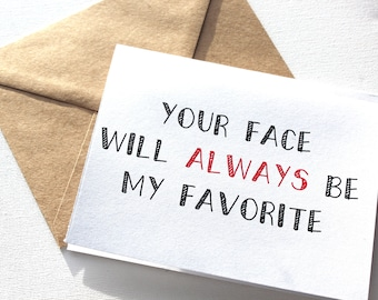 Your Face Will Always be My Favourite, For Him, Card for Her, Card for Boyfriend, Card for Birthday, Valentines  Day Card, Valentines Day