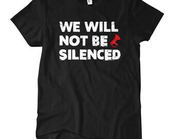 We Will Not Be Silenced T-shirt - S M L XL 2x - Ladies' Tee, Gift For Her, Girl, We Will Not Be Silenced Shirt, Resist Tee, Political Shirt