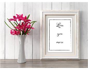 Gift Idea, Printable Digital Download, Love You More, Wall Art