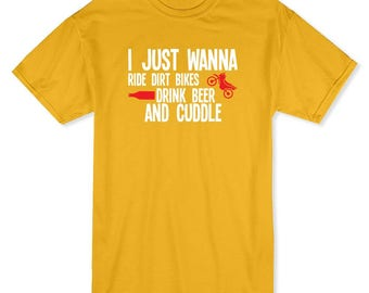 I Just Wanna Ride Dirt Bikes Drink Beer Cuddle Quote Men's T-shirt