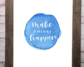 Make Things Happen Watercolor Digital Quote, Printable Quote, Inspirational Quote, Office Decor, Motivational Quote