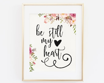 Printable Wall Art, Be still me heart, Wedding Print, Love Quote, Floral Wall art, Scripture Art, Be still my Soul, Floral Print, Quote Art