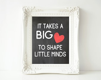 It Takes a Big Heart to Shape Little Minds- Printable 8x10 and 11x14 size