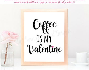 Coffee Is My Valentine / Valentine's Day Quote Printable / Valentine's Day Art Print / Valentine's Day Gift For Coffee Lover / Decor