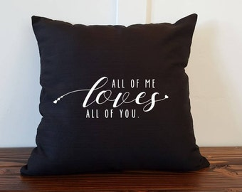 All Of Me Loves All Of You- Pillow Cover- Multiple Colors-Free Shipping