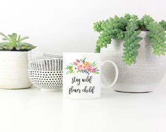 Stay Wild Flower Child Mug - Quote Mug - Motivational Mug - Art Mug - Office Decor - Home Decor - Christmas Gift - Art Mug - Typography Mug