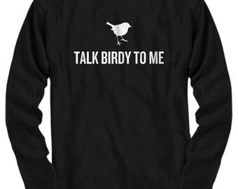 Funny Birdwatching Long Sleeve Tee - Birding Gift Idea - Present For Birder - Funny Ornithologist Gift - Talk Birdy To Me