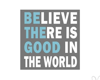 BElieve THEre is GOOD in the world - Instant Download File - svg / jpg / Studio3 / PDF