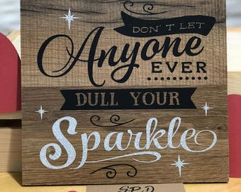 Don't Let Anyone Dull Your Sparkle Wood Sign | Rustic Wood Sign | Dull Your Sparkle | Inspirational Quote | Motivational Quote