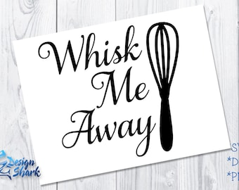 Whisk Me Away SVG/DXF/PNG
