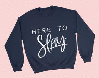 New!  Here To Slay -  Crewneck Sweatshirt