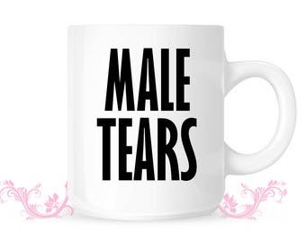 Male Tears Funny Mug - Gift for her -