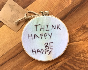 Think happy, be happy hoop art// hand dyed hand embroidered hoop art
