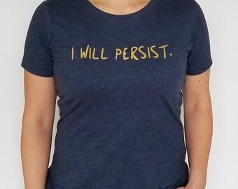 I Will Persist -- T-Shirt