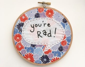 SALE - You're Rad Embroidery Hoop