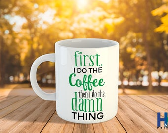 First I Do The Coffee Then I Do The D*** Thing 11/15oz, Funny Mugs
