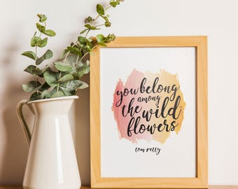 Tom Petty Quote, Wild Flowers Quote, Tom Petty Art Print, Tom Petty Quote Print, You Belong Among the Wildflowers, Digital Download