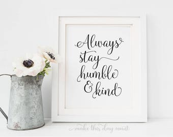Always Stay Humble and Kind Digital Art, Printable Quote, Song Lyric, Motivational Art, Make This Day Count