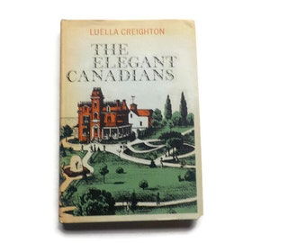 The ELEGANT CANADIANS by Luella Creighton, 1967
