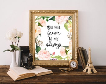 You will forever be my always, love quote, anniversary gift, wedding print, love sign, girlfriend gift, love art, romantic quote, love you