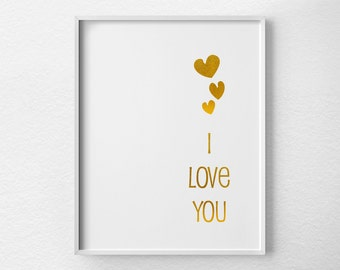 I Love You Print, Faux Gold Foil, Gold Foil Print, Gold Art, Valentines Day Decor, Anniversary Gift, Inspirational Print, 0109