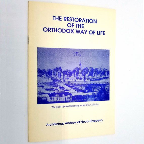 Restoration of the Orthodox Way of Life Archbishop Andrew of Novo-Diveyevo 1987 St. John of Kronstadt Press