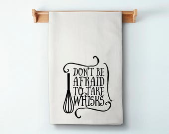 Don't Be Afraid To Take Whisks Towel - Dish Towel / Tea Towel / Kitchen Decor / Housewarming Gift / Flour Sack Towel / Personalized