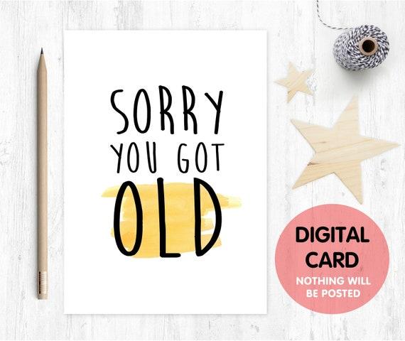 PRINTABLE birthday card funny birthday card digital download sorry you got old birthday card instant download dad birthday card mom birthday