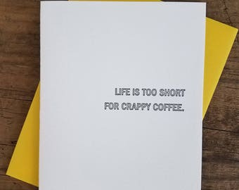 Life is Too Short for Crappy Coffee Letterpress Card
