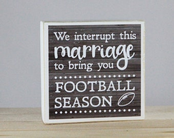 We interrupt this marriage to bring you FOOTBALL SEASON - Wood Block