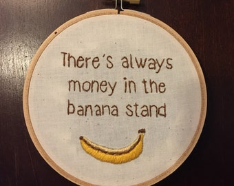 There's Always Money in the Banana Stand Embroidery Hoop Wall Hanging